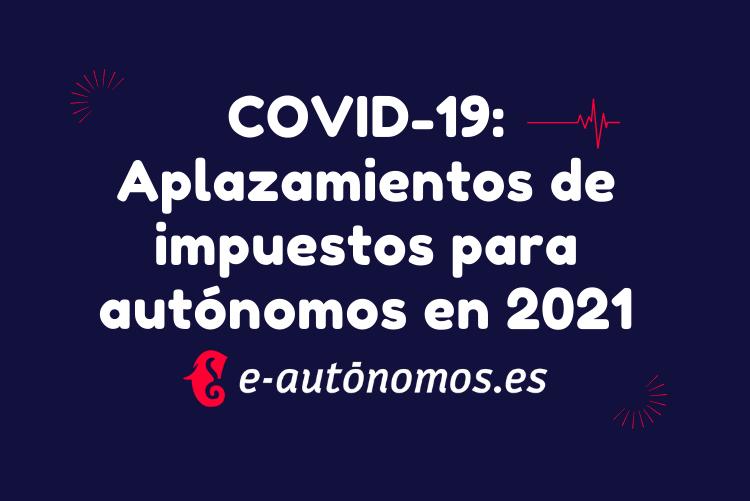Aplazamientos de impuestos para autónomos en 2021